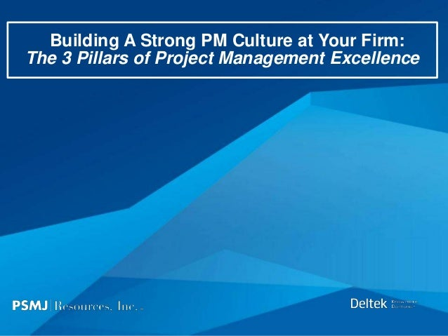 Building A Strong PM Culture at Your Firm: The 3 Pillars of Project Management Excellence