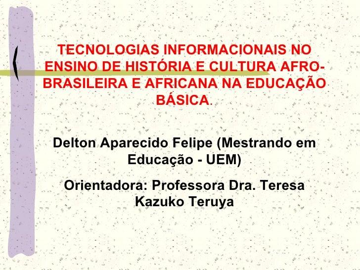 TECNOLOGIAS INFORMACIONAIS NO ENSINO DE HISTÓRIA E CULTURA AFRO- BRASILEIRA E AFRICANA NA EDUCAÇÃO               BÁSICA.  ...