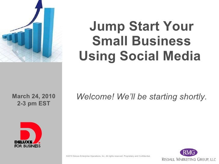 Jump Start Your Small Business Using Social Media  Welcome! We'll be starting shortly. March 24, 2010 2-3 pm EST