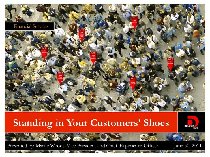 Standing in Your Customers' ShoesPresented by: Martie Woods, Vice President and Chief Experience Officer   June 30, 2011  ...