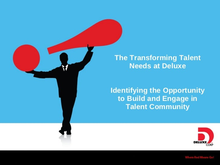 The Transforming Talent Needs at Deluxe Identifying the Opportunity to Build and Engage in Talent Community