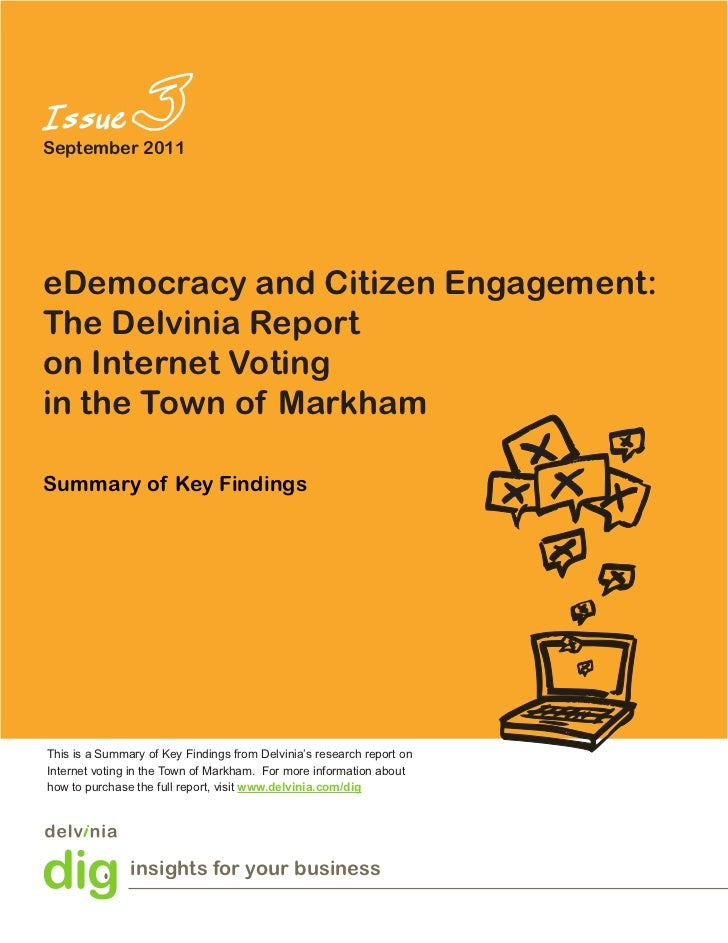 September 2011eDemocracy and Citizen Engagement:The Delvinia Reporton Internet Votingin the Town of MarkhamSummary of Key ...