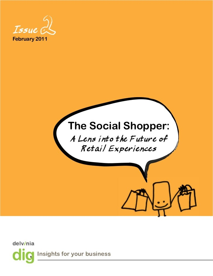 IssueFebruary 2011                   The Social Shopper:                    A Lens into the Future of                     ...