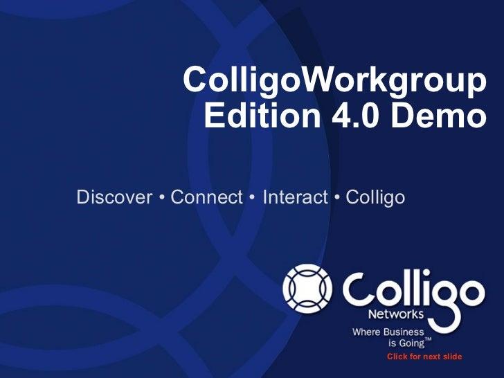 ColligoWorkgroup Edition 4.0 Demo   Discover  • Connect  • Interact  • Colligo Click for next slide