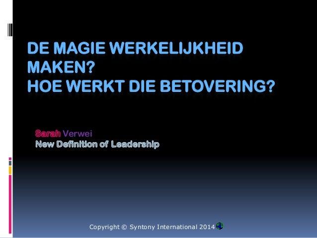 DE MAGIE WERKELIJKHEID MAKEN? HOE WERKT DIE BETOVERING? Verwei Copyright © Syntony International 2014