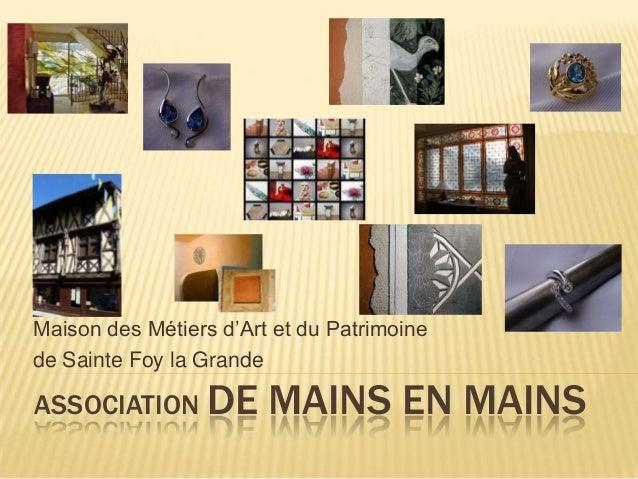 Maison des Métiers d'Art et du Patrimoinede Sainte Foy la GrandeASSOCIATION DE          MAINS EN MAINS