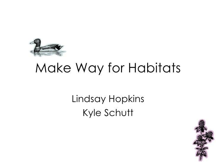Make Way for Habitats Lindsay Hopkins Kyle Schutt