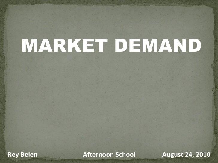 MARKET DEMAND Rey Belen Afternoon School August 24, 2010