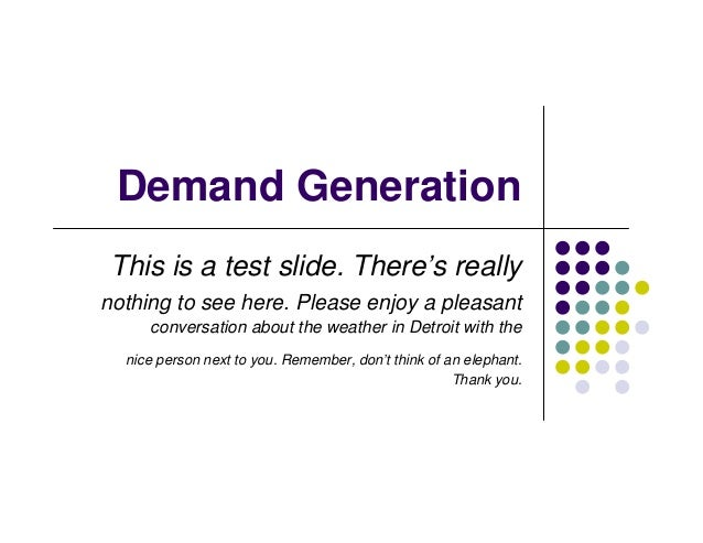 Demand GenerationThis is a test slide. There's reallynothing to see here. Please enjoy a pleasant     conversation about t...