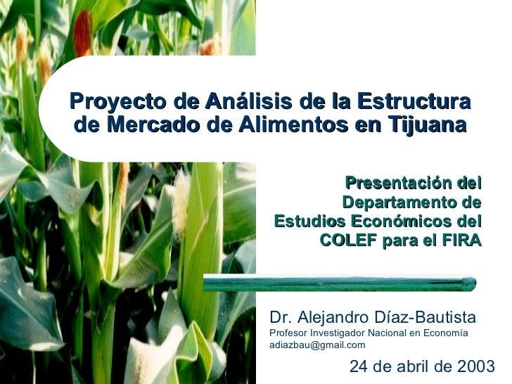 Dr. Alejandro Diaz Bautista, Proyecto de Demanda Alimentos Tijuana Abril 2003