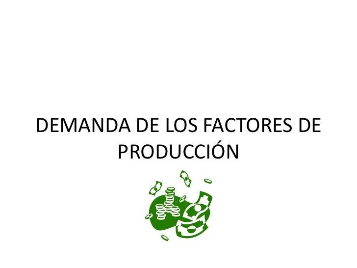 DEMANDA DE LOS FACTORES DE PRODUCCIÓN<br />