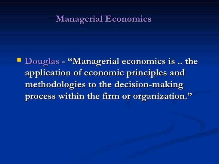 "<ul><li>Managerial Economics </li></ul><ul><li>Douglas  - ""Managerial economics is .. the application of economic principl..."