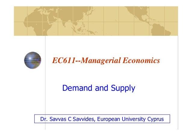 EC611--Managerial Economics Demand and Supply  Dr. Savvas C Savvides, European University Cyprus