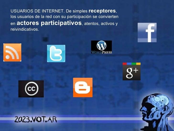 USUARIOS DE INTERNET. De simples  receptores ,  los usuarios de la red con su participación se convierten en  actores part...