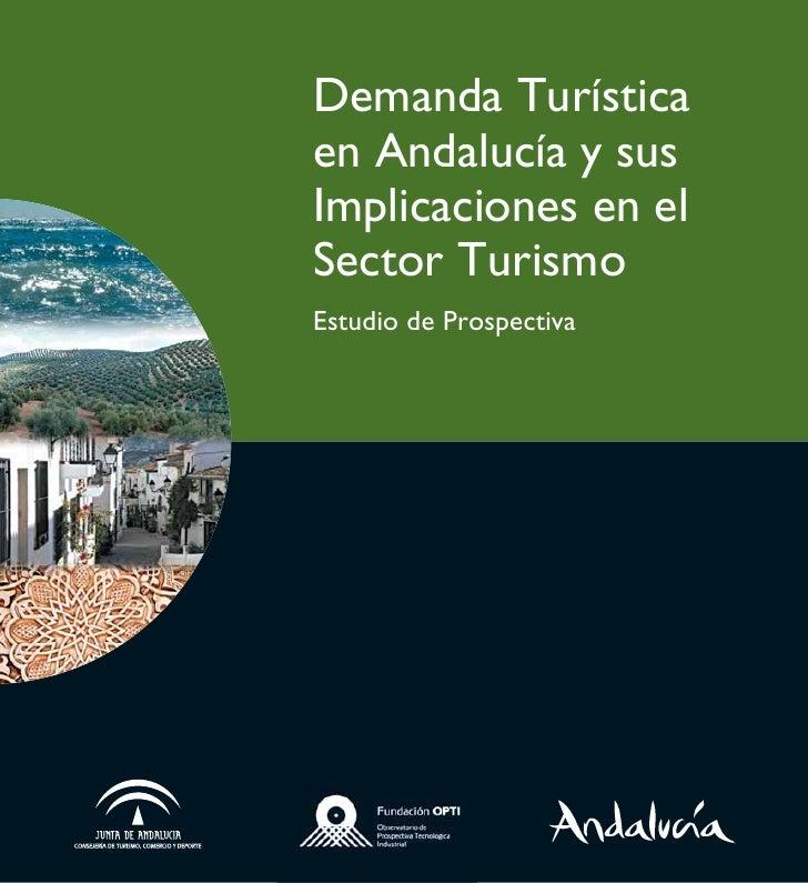 Demanda Turísticaen Andalucía y susImplicaciones en elSector TurismoEstudio de Prospectiva