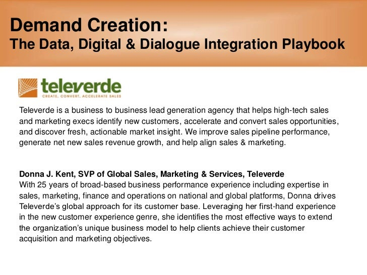Demand Creation: The Data, Digital & Dialogue Integration Playbook<br />Televerde is a business to business lead generatio...