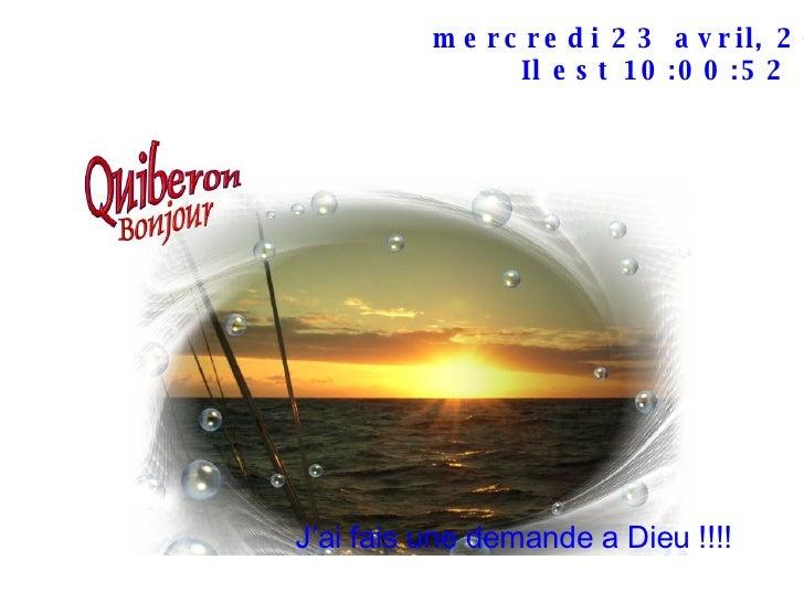 mardi 2 juin 2009 Il est  20:26:32 J'ai fais une demande a Dieu !!!!
