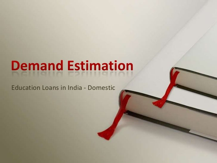 Demand Estimation<br />Education Loans in India - Domestic<br />