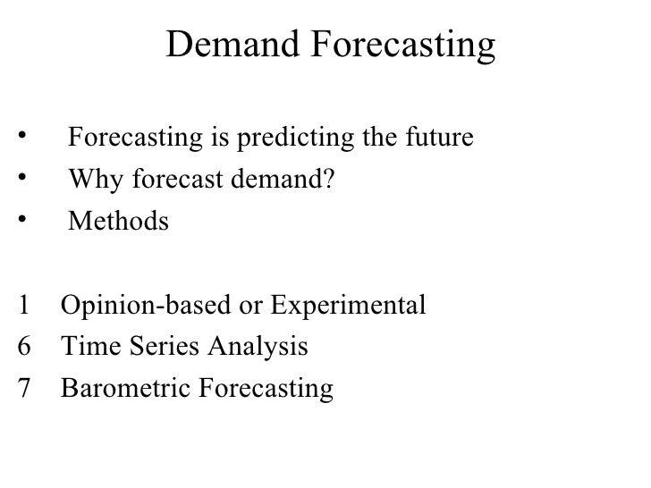 Demand Forecasting <ul><li>Forecasting is predicting the future </li></ul><ul><li>Why forecast demand? </li></ul><ul><li>M...