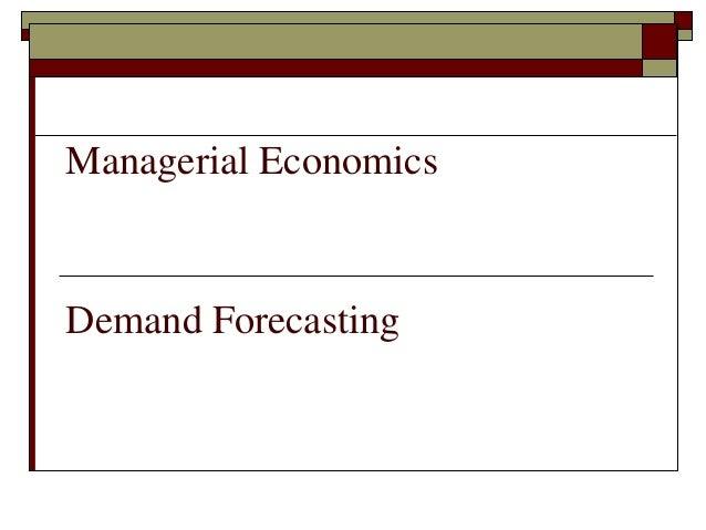 Managerial EconomicsDemand Forecasting