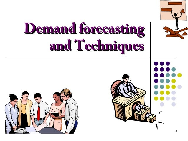1Demand forecastingDemand forecastingand Techniquesand Techniques