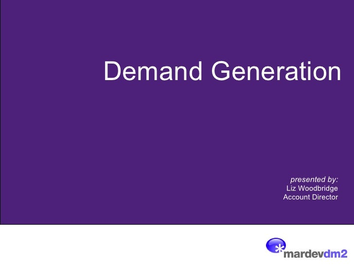 Name Job Title Twitter Demand Generation presented by: Liz Woodbridge Account Director