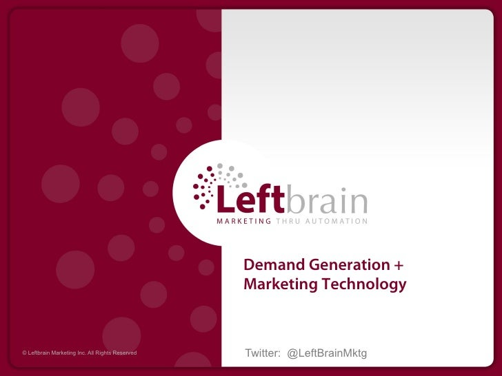 Demand Generation +                                                 Marketing Technology© Leftbrain Marketing Inc. All Rig...