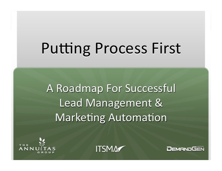 Pu#ng	   Process	   First	      A	   Roadmap	   For	   Successful	          Lead	   Management	   &	        Marke<ng	   Au...