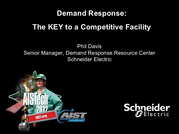 Demand Response:   The KEY to a Competitive Facility                   Phil DavisSenior Manager, Demand Response Resource ...