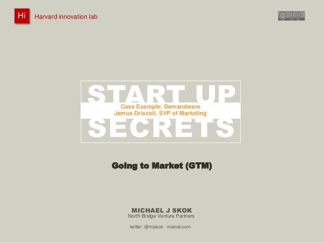 Harvard innovation lab :       Michael J Skok :           Startup Secrets :   Go To Market HiHi    Harvard innovation lab ...