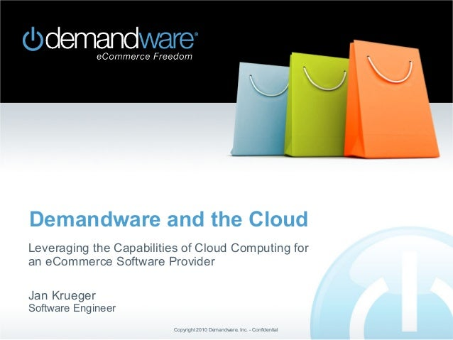 Demandware and the Cloud Leveraging the Capabilities of Cloud Computing for an eCommerce Software Provider Jan Krueger  So...