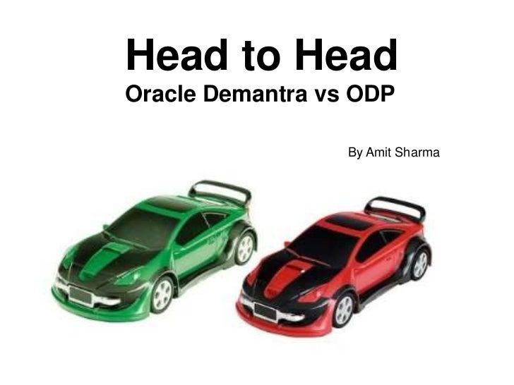 Head to Head<br />Oracle Demantra vs ODP <br />Head to head comparison<br />By Amit Sharma<br />