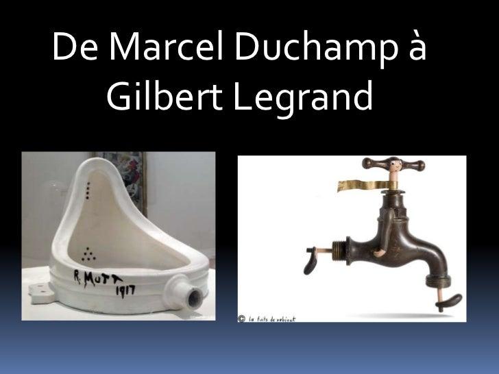 De Marcel Duchamp à   Gilbert Legrand
