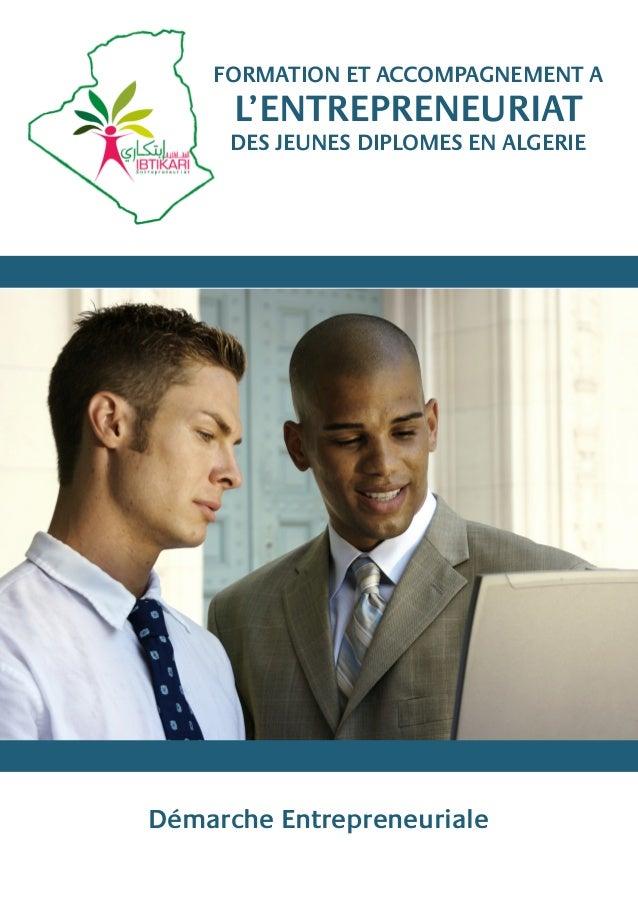 Démarche Entrepreneuriale  FORMATION ET ACCOMPAGNEMENT A  L'ENTREPRENEURIAT  DES JEUNES DIPLOMES EN ALGERIE