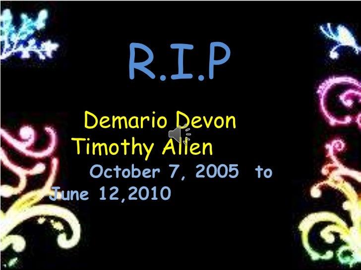 R.I.P <br />  Demario Devon Timothy Allen<br />October 7, 2005  to  June 12,2010<br />