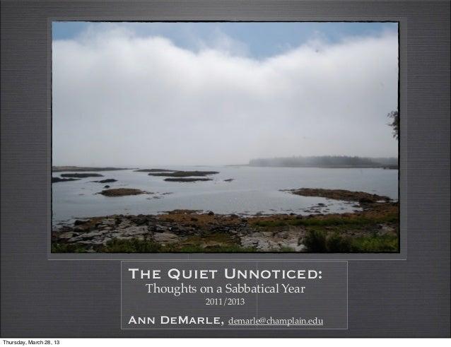 The Quiet Unnoticed - Ann DeMarle Sabbatical 2011-2013