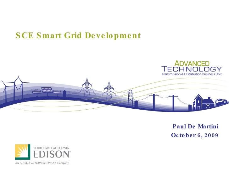 SCE Smart Grid Development Paul De Martini October 6, 2009