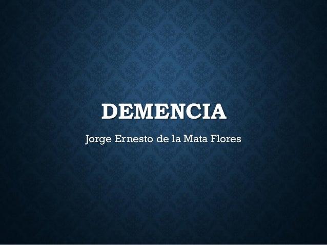 DEMENCIA Jorge Ernesto de la Mata Flores