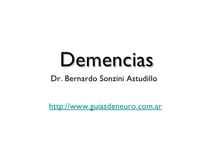 Demencias Dr. Bernardo Sonzini Astudillo http://www.guiasdeneuro.com.ar