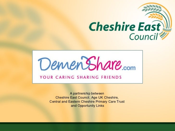 A partnership between  Cheshire East Council, Age UK Cheshire,  Central and Eastern Cheshire Primary Care Trust  and Oppor...