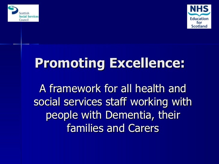 Promoting Excellence: A framework for all health and social services staff working with people with Dementia, their famili...