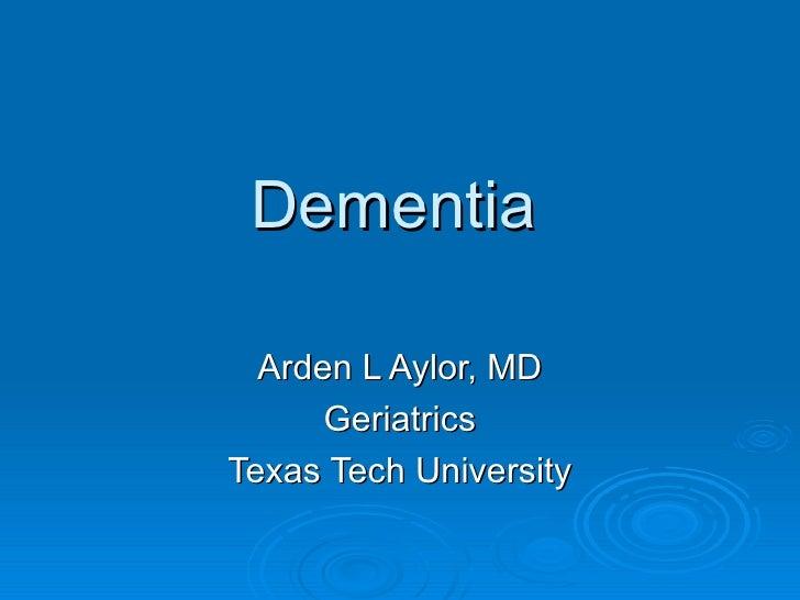Dementia Arden L Aylor, MD Geriatrics Texas Tech University