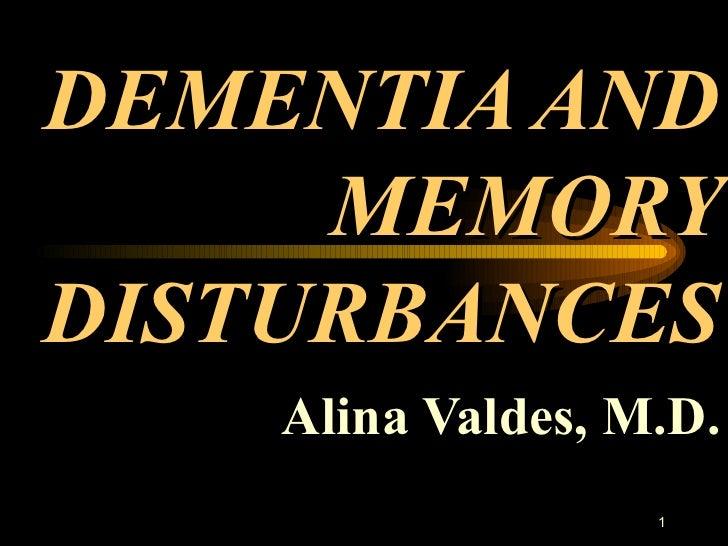 DEMENTIA AND MEMORY DISTURBANCES Alina Valdes, M.D.