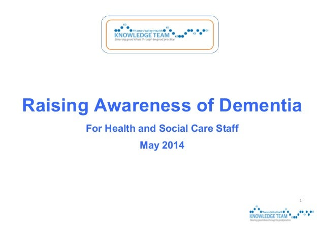 1 Raising Awareness of Dementia For Health and Social Care Staff May 2014
