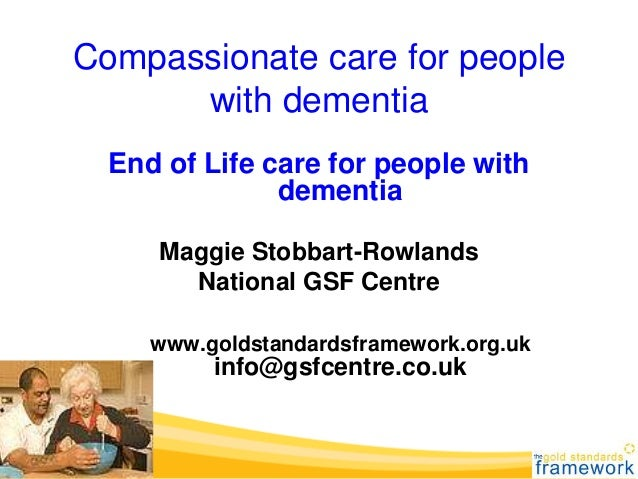Compassionate care for people with dementia End of Life care for people with dementia Maggie Stobbart-Rowlands National GS...