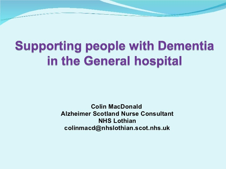 Colin MacDonald  Alzheimer Scotland Nurse Consultant NHS Lothian [email_address]