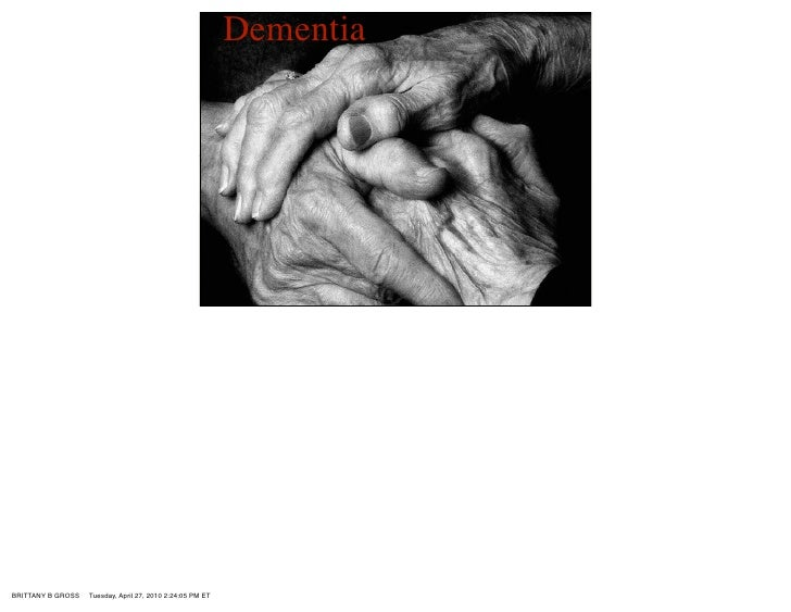 Dementia     BRITTANY B GROSS   Tuesday, April 27, 2010 2:24:05 PM ET