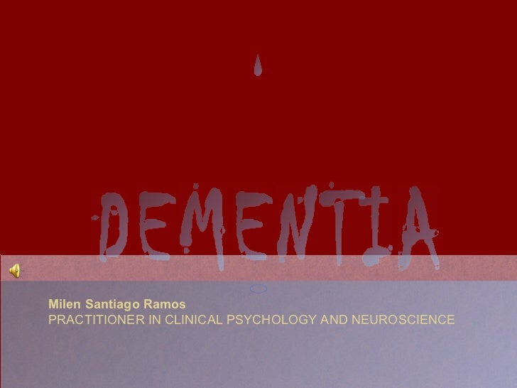 DEMENTIA Milen Santiago Ramos PRACTITIONER IN CLINICAL PSYCHOLOGY AND NEUROSCIENCE