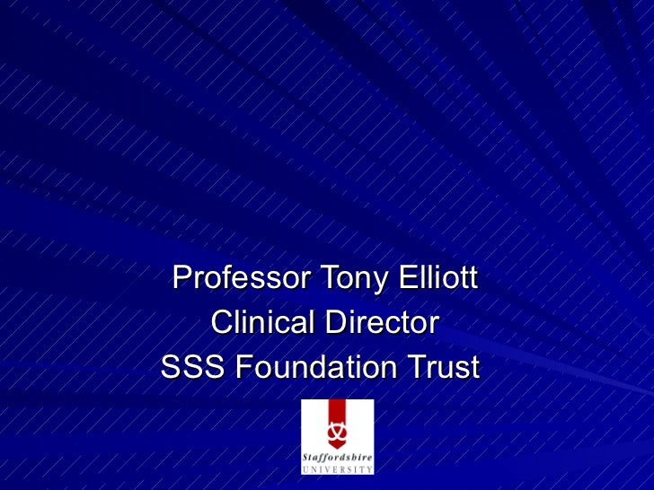 Professor Tony Elliott   Clinical DirectorSSS Foundation Trust