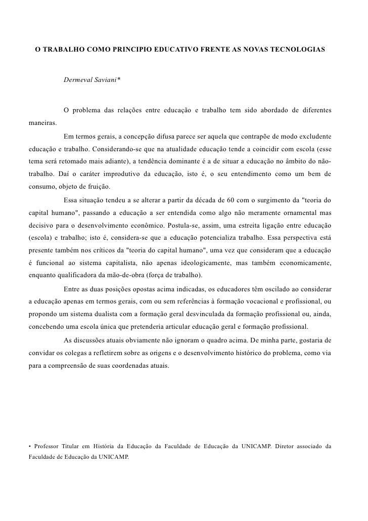 O TRABALHO COMO PRINCIPIO EDUCATIVO FRENTE AS NOVAS TECNOLOGIAS            Dermeval Saviani*            O problema das rel...